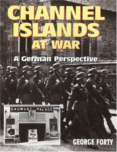 CHANNEL ISLANDS AT WAR: A German Perspective by George Forty (2005-06-01)
