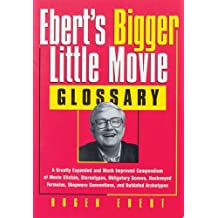 Ebert's Bigger Little Movie Glossary: A Greatly Expanded and Much Improved Compendium of Movie Clichés, Stereotypes, Obligatory Scenes, Hackneyed Formulas, ... Conventions, and Outdated Archetypes