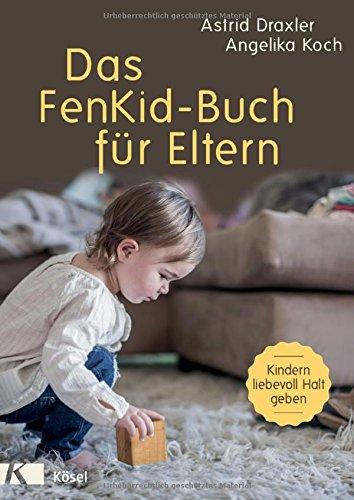 emmi pikler buecher Das FenKid-Buch für Eltern: Kindern von 0-3 Jahren liebevoll Halt geben -