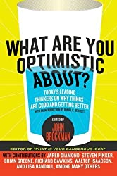 What Are You Optimistic About?: Today's Leading Thinkers on Why Things Are Good and Getting Better (Edge Question Series) (2014-07-15)