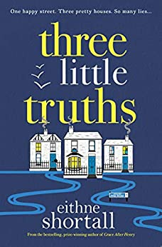 Three Little Truths: 'Liane Moriarty meets Maeve Binchy meets Marian Keyes.' Jo Spain, author of The Confession by [Shortall, Eithne]