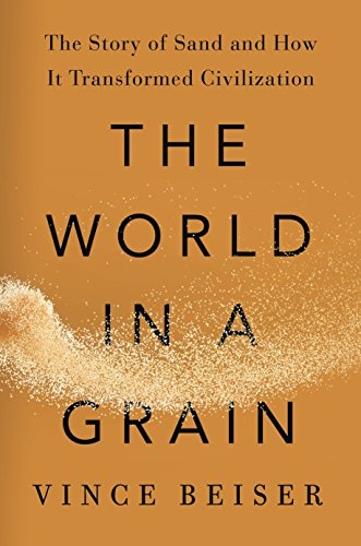 The World in a Grain: The Story of Sand and How It Transformed Civilization por Vince Beiser