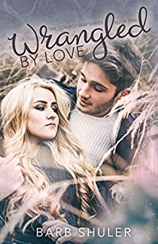 Wrangled By Love (The Cowboy Way Series Book 1) by [Shuler, Barb]