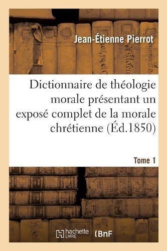 Dictionnaire de théologie morale. Tome 1: présentant un exposé complet de la morale chrétienne. par Jean-Étienne Pierrot