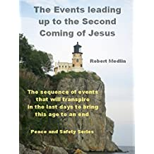 The Events leading up to the Second Coming of Jesus: The sequence of events that will transpire in the last days to bring this age to an end (English Edition)