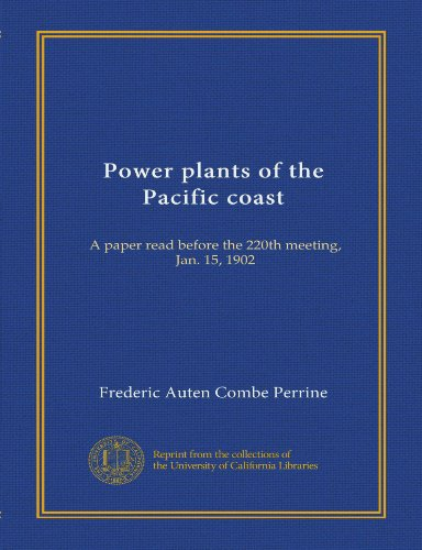 Power plants of the Pacific coast: A paper read before the 220th meeting, Jan. 15, 1902
