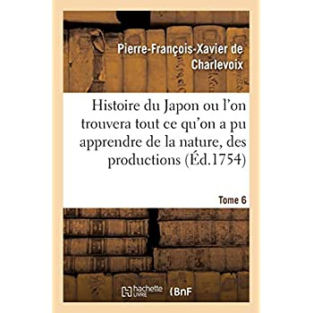 Histoire du Japon ou l'on trouvera tout ce qu'on a pu apprendre de la nature, des productions Tome 6