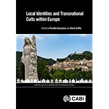 Local Identities and Transnational Cults within Europe (CABI Religious Tourism and Pilgrimage Series)