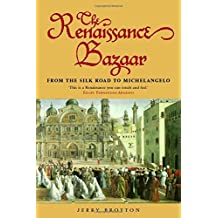 The Renaissance Bazaar: From the Silk Road to Michelangelo by Jerry Brotton (2003-12-18)