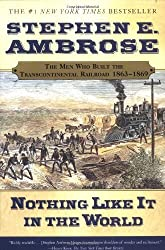 Nothing Like It In the World: The Men Who Built the Transcontinental Railroad 1863-1869 by Stephen E. Ambrose (2001-11-06)
