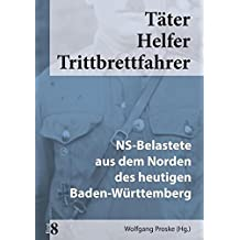 Täter Helfer Trittbrettfahrer, Bd. 8: NS-Belastete aus dem Norden des heutigen Baden-Württemberg
