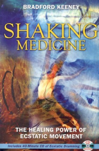 Shaking Medicine: The Healing Power of Ecstatic Movement [With CD] Keeney, Bradford P ( Author ) May-22-2007 Paperback