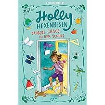 Holly Hexenbesen zaubert Chaos in der Schule: Holly Hexenbesen (2) (German Edition)