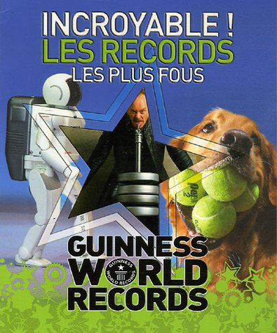 Incroyable ! Les records les plus fous : Guinness World Records