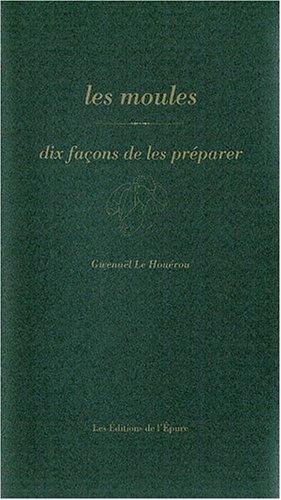 Les moules : Dix façons de les préparer par Gwenaël Le Houérou