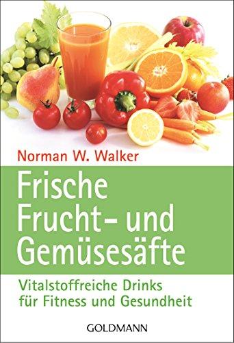 Frische Frucht- und Gemüsesäfte: Vitalstoffreiche Drinks für Fitness und Gesundheit -