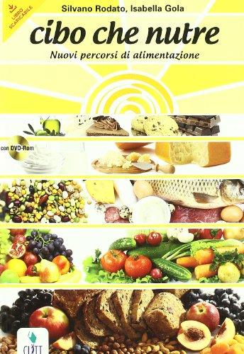 Cibo che nutre. Nuovi percorsi di alimentazione. Volume unico. Con quaderno. Per le Scuole superiori. Con CD-ROM. Con espansione online