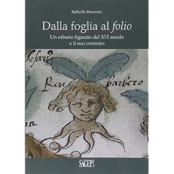 Dalla Foglia Al Folio. Un Erbario Figurato Del Xvi Secolo E Il Suo Contesto
