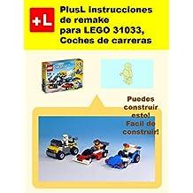 PlusL instrucciones de remake  para LEGO 31033, Coches de carreras: Usted puede construir Coches de carreras de sus propios ladrillos! (Spanish Edition)