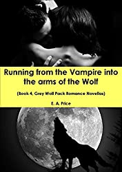 Running from the Vampire into the Arms of the Wolf: (Book 4, Grey Wolf Pack Romance Novellas) (English Edition)