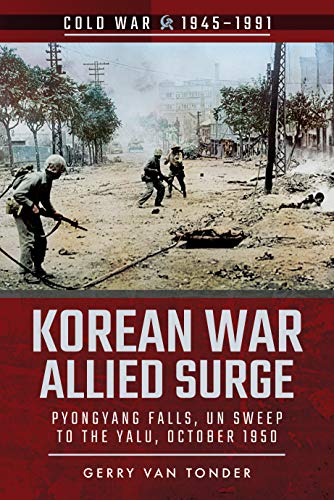 Korean War: Allied Surge: Pyongyang Falls, Un Sweep to the Yalu, October 1950 (Cold War 1945–1991)