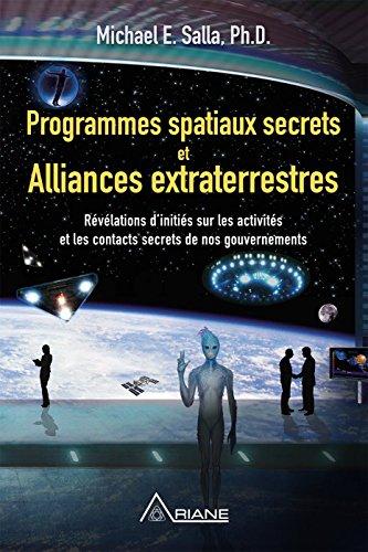 Programmes spatiaux secrets et alliances extraterrestres: Rvlations d'initis sur les activits de nos gouvernements