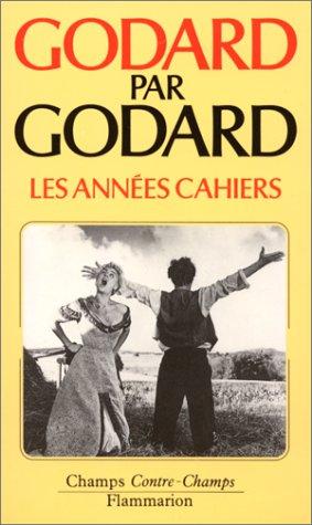 GODARD PAR GODARD. Les années Cahiers (1950 à 1959)