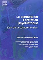La conduite de l'entretien psychiatrique - L'art de la compréhension: L'ART DE LA COMPREHENSION de Shawn Christopher Shea