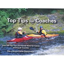 Top Tips for Coaches: Over 300 Top Tips and Handy Hints for Canoe and Kayak Coaches by Plas y Brenin (Wales) National Mountain Centre (2002-11-01)