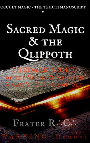 OCCULT MAGIC: Sacred Magic & the Qlippot: The Dark Night of the Senses & Kennth Grant's Tunnels of Set (WARNING: Demons Book 1) (English Edition)