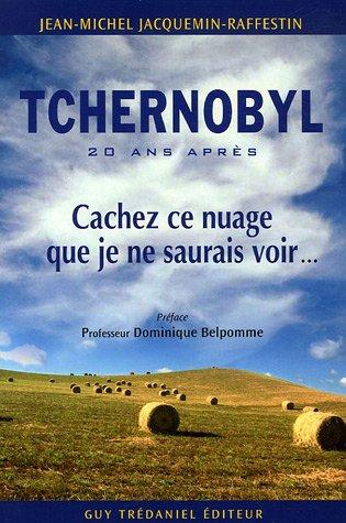 Tchernobyl : Cachez ce nuage que je ne saurais voir. par Jean-Michel Jacquemin-Raffestin