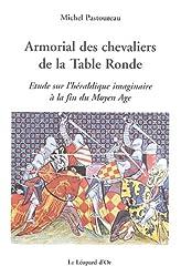 Armorial des chevaliers de la Table Ronde : Etude sur l'héraldique imaginaire à la fin du Moyen Age