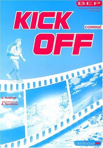 Anglais BEP Seconde professionnelle et Terminale Kick Off : Corrigé, Livre du professeur par Sandrine Holdener, Annie Spratbrow