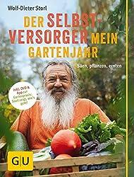 Der Selbstversorger: Mein Gartenjahr: Säen, pflanzen, ernten. Inkl. DVD und App zur Gartenpraxis: Storl zeigt, wie's geht! (GU Garten Extra)