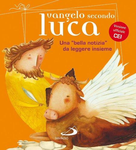 Vangelo secondo Luca. Una «bella notizia» da leggere insieme di Andrea Ciucci,Matteo Fossati,Giacomo Perego