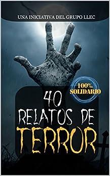 40 Relatos de Terror: Libro benéfico (Hospital Amic de la Fundación Sant Joan de Déu) de [LLEC, Grupo]