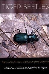 Tiger Beetles: The Evolution, Ecology, and Diversity of the Cicindelids: The Evolution, Ecology, and Diversity of Cicindelids (Cornell Series in Arthropod Biology)