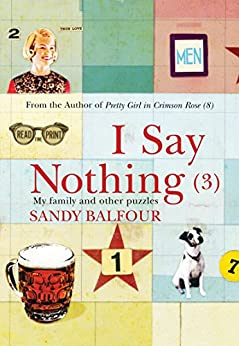 I Say Nothing (3): My Family and Other Puzzles by [Balfour, Sandy]