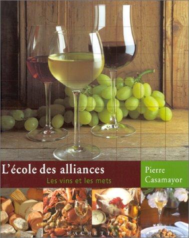 L'Ecole des alliances : Les Vins et les mets par Pierre Casamayor