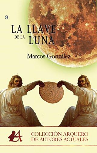 La llave de la luna (Colección Arquero nº 8) por Marcos  González