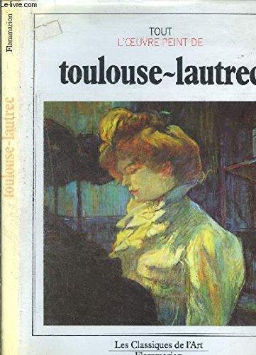 Tout l'oeuvre peint de Toulouse-Laut...