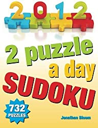 2012 - 2 Puzzles A Day Sudoku. 732 Puzzles: 2 sudoku puzzles for each day of the year. Easy to Hard Sudoku by Jonathan Bloom (2012-03-01)