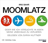 Moomlatz: oder Wie ich versuchte in Asien meine Unschuld zu verlieren - Iris Bahr