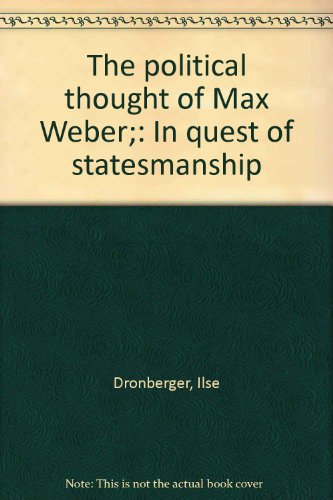 The political thought of Max Weber;: In quest of statesmanship