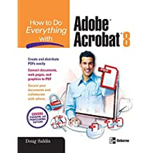 How to Do Everything with Adobe Acrobat 8 by Doug Sahlin (2007-02-14)
