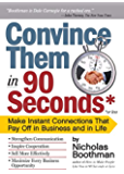Convince Them in 90 Seconds or Less: Make Instant Connections That Pay Off in Business and in Life (English Edition)