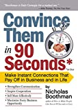 Convince Them in 90 Seconds or Less: Make Instant Connections That Pay Off in Business and in Life (English Edition)...