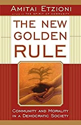 The New Golden Rule: Community and Morality in a Democratic Society by Etzioni (1998-03-21)