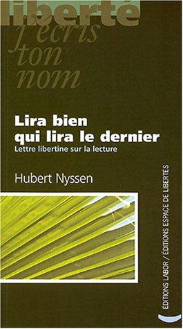 Lira bien qui lira le dernier : Lettre libertine sur la lecture par Hubert Nyssen