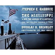 The Mississippi and the Making of a Nation: From the Louisiana Purchase to Today by Stephen E. Ambrose (2002-10-01)